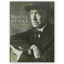Manuel de Falla His Life and Works