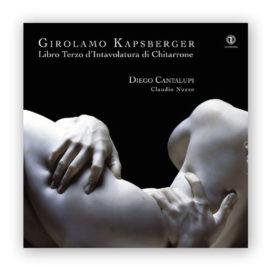 Diego Cantalupi Girolamo Kapsberger Libro Terzo D´Intavolatura di Chita