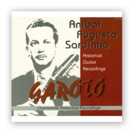 Anibal Augusto Sardinha Garoto Historical Guitar Recordings