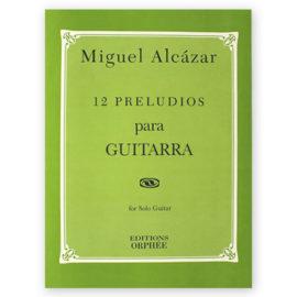 Miguel Alcázar 12 Preludios para Guitarra